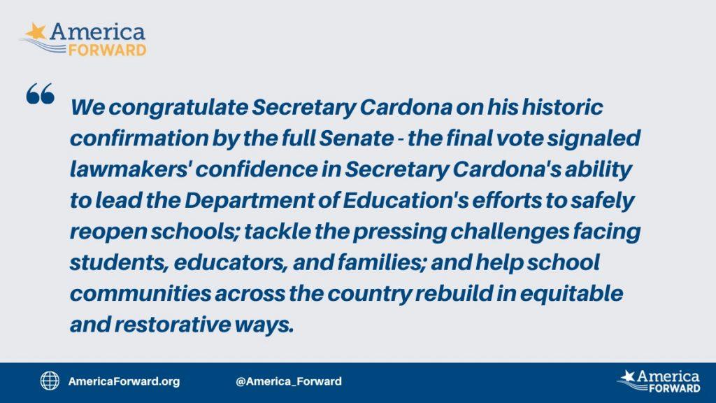America Forward Statement on Confirmation of Secretary of Education Miguel Cardona